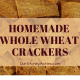 Homemade whole wheat crakcers